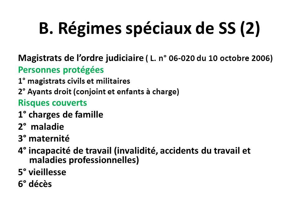 B. Régimes spéciaux de SS (2) Magistrats de lordre judiciaire ( L. n° 06-020 du 10 octobre 2006) Personnes protégées 1° magistrats civils et militaire