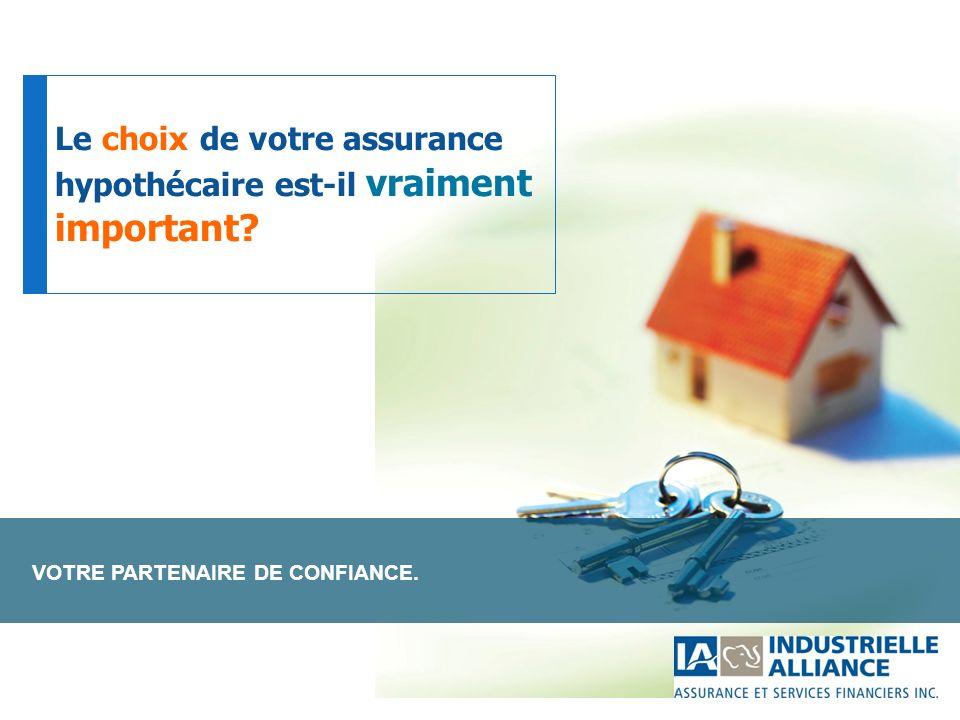 VOTRE PARTENAIRE DE CONFIANCE. Le choix de votre assurance hypothécaire est-il vraiment important