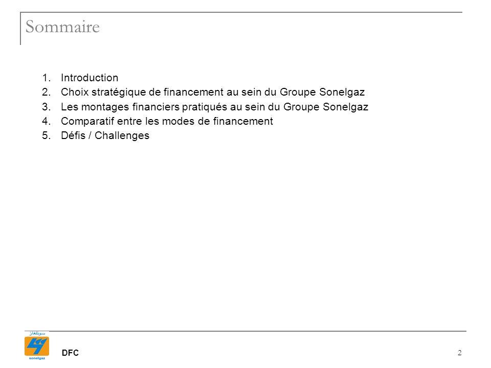 DFC 2 Sommaire 1.Introduction 2.Choix stratégique de financement au sein du Groupe Sonelgaz 3.Les montages financiers pratiqués au sein du Groupe Sone
