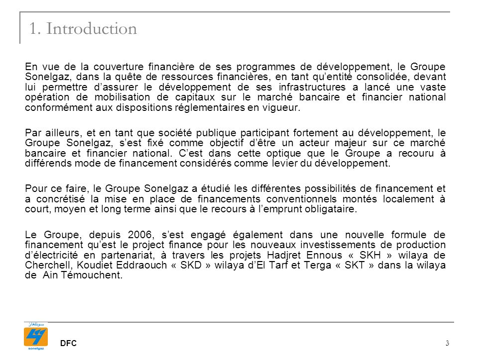 DFC 3 1. Introduction En vue de la couverture financière de ses programmes de développement, le Groupe Sonelgaz, dans la quête de ressources financièr