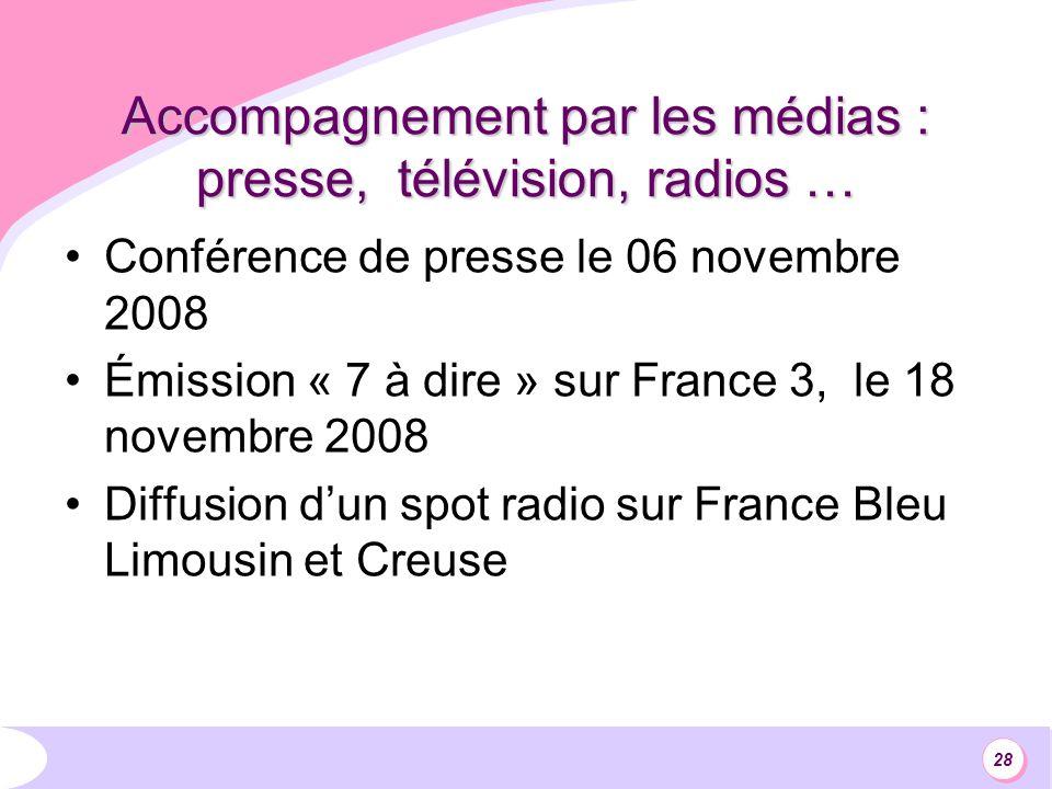 28 Accompagnement par les médias : presse, télévision, radios … Conférence de presse le 06 novembre 2008 Émission « 7 à dire » sur France 3, le 18 novembre 2008 Diffusion dun spot radio sur France Bleu Limousin et Creuse