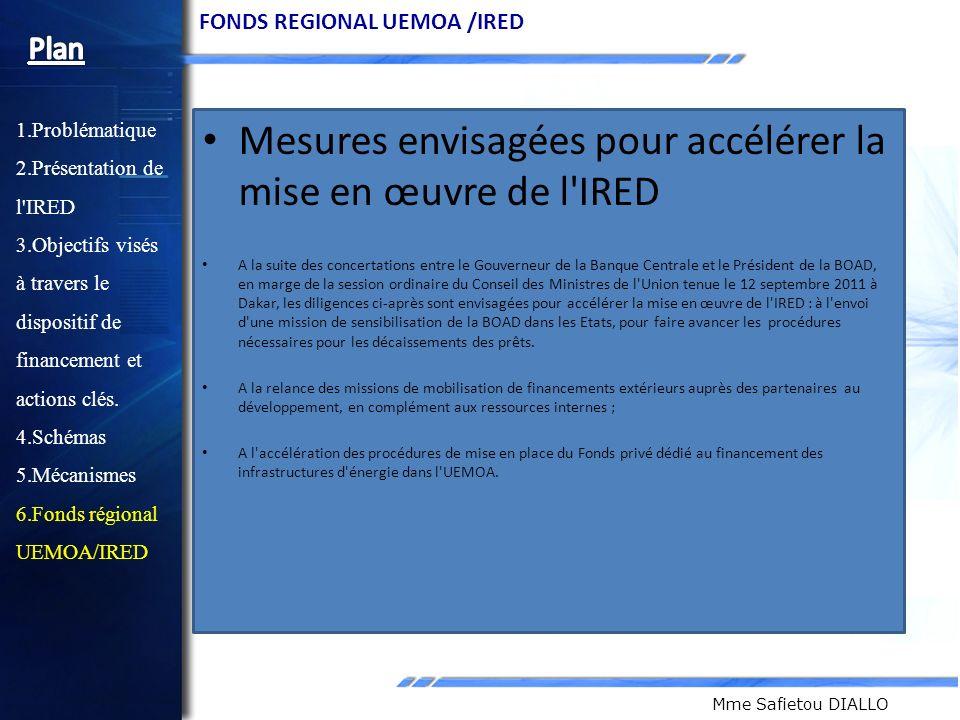 Mme Safietou DIALLO 1.Problématique 2.Présentation de l'IRED 3.Objectifs visés à travers le dispositif de financement et actions clés. 4.Schémas 5.Méc