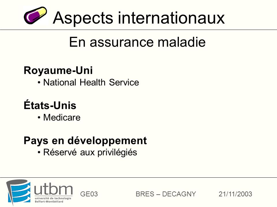 Aspects internationaux GE03BRES – DECAGNY21/11/2003 En assurance maladie Royaume-Uni National Health Service États-Unis Medicare Pays en développement
