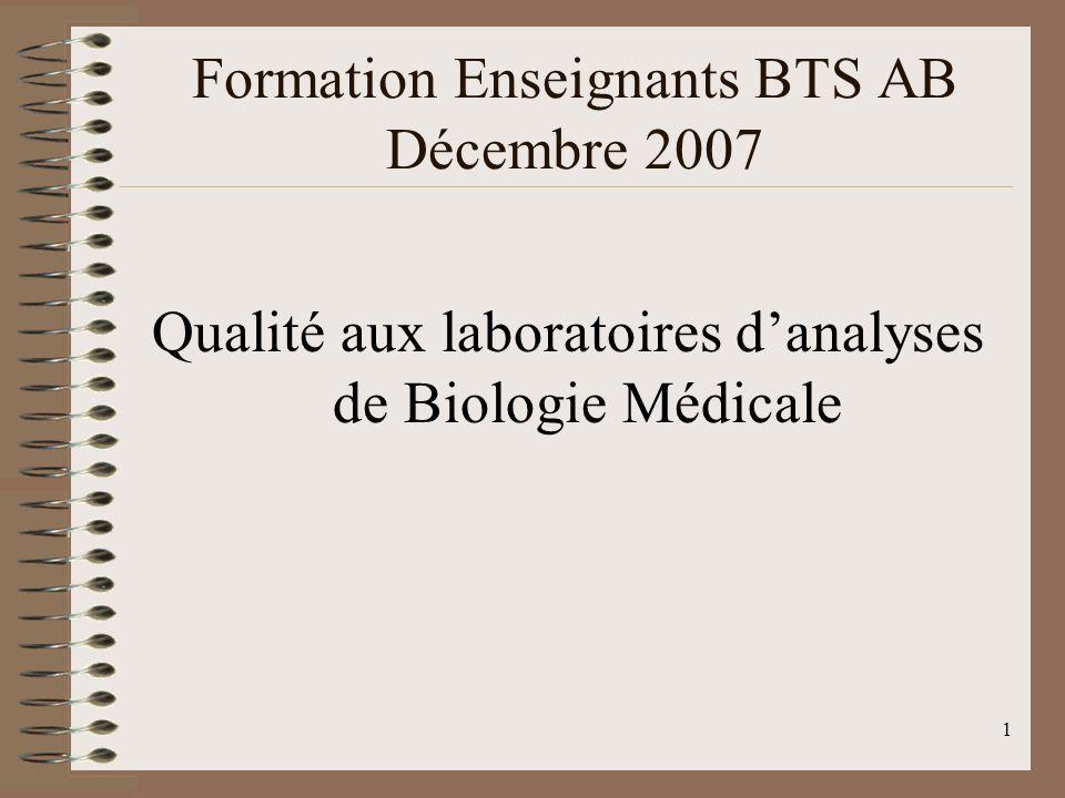 1 Formation Enseignants BTS AB Décembre 2007 Qualité aux laboratoires danalyses de Biologie Médicale