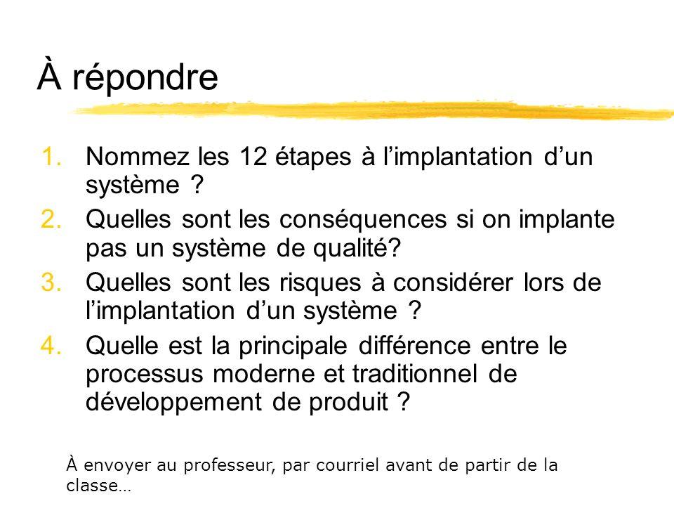 À répondre 1.Nommez les 12 étapes à limplantation dun système ? 2.Quelles sont les conséquences si on implante pas un système de qualité? 3.Quelles so