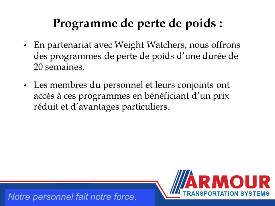 Programme de perte de poids : En partenariat avec Weight Watchers, nous offrons des programmes de perte de poids dune durée de 20 semaines.