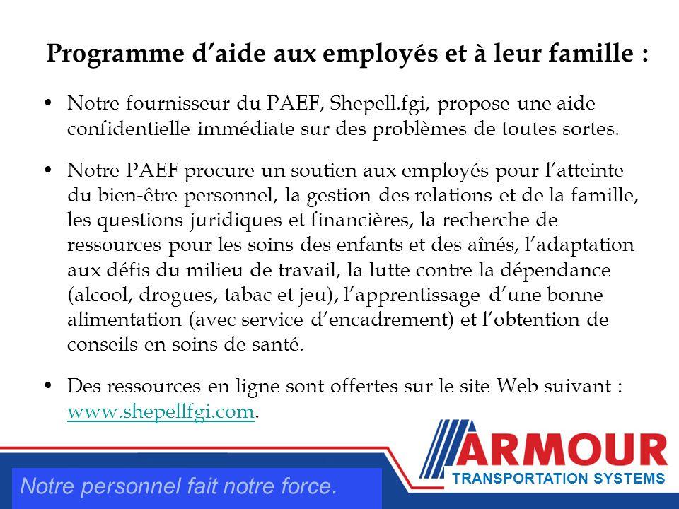 Programme daide aux employés et à leur famille : Notre fournisseur du PAEF, Shepell.fgi, propose une aide confidentielle immédiate sur des problèmes de toutes sortes.