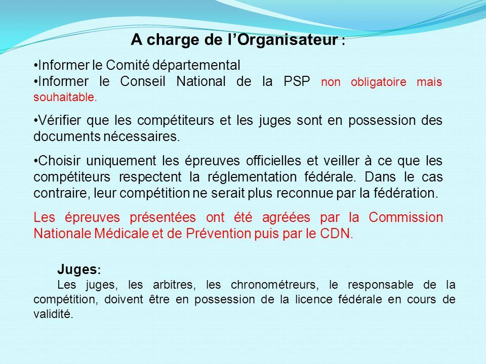 A charge de lOrganisateur : Informer le Comité départemental Informer le Conseil National de la PSP non obligatoire mais souhaitable. Vérifier que les