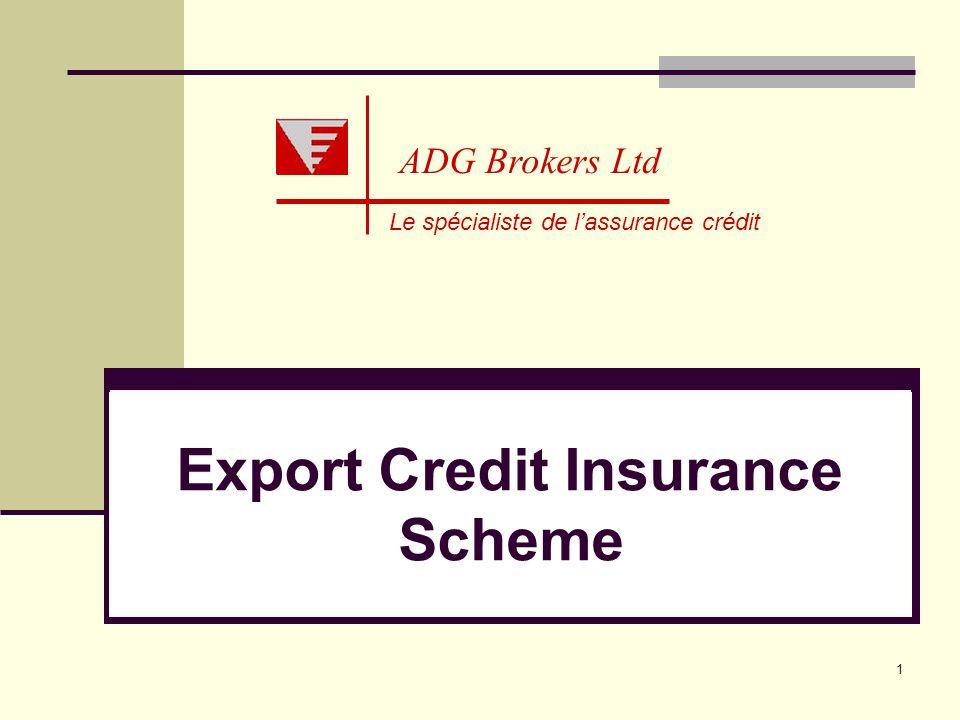 1 Le spécialiste de lassurance crédit ADG Brokers Ltd Export Credit Insurance Scheme