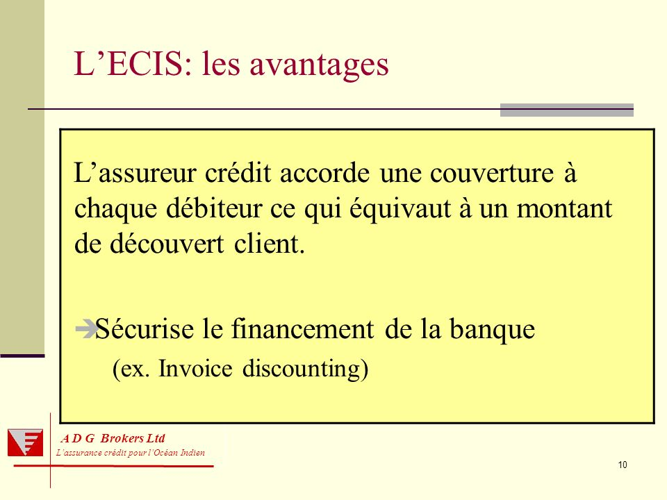 10 A D G Brokers Ltd Lassurance crédit pour lOcéan Indien LECIS: les avantages Lassureur crédit accorde une couverture à chaque débiteur ce qui équiva