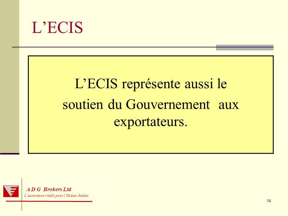 14 A D G Brokers Ltd Lassurance crédit pour lOcéan Indien LECIS LECIS représente aussi le soutien du Gouvernement aux exportateurs.