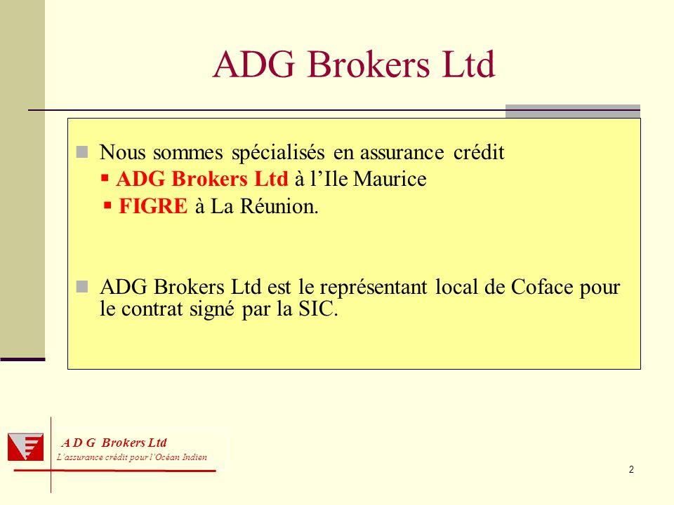 2 ADG Brokers Ltd Nous sommes spécialisés en assurance crédit ADG Brokers Ltd à lIle Maurice FIGRE à La Réunion. ADG Brokers Ltd est le représentant l