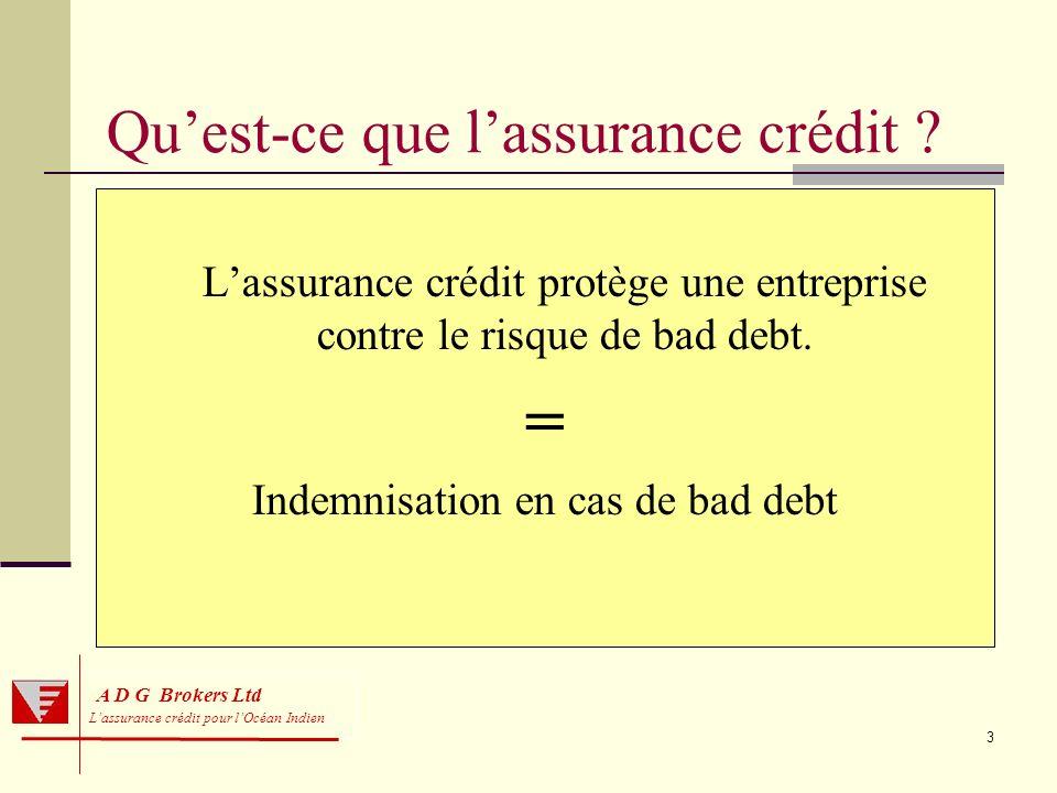3 A D G Brokers Ltd Lassurance crédit pour lOcéan Indien Quest-ce que lassurance crédit ? Lassurance crédit protège une entreprise contre le risque de