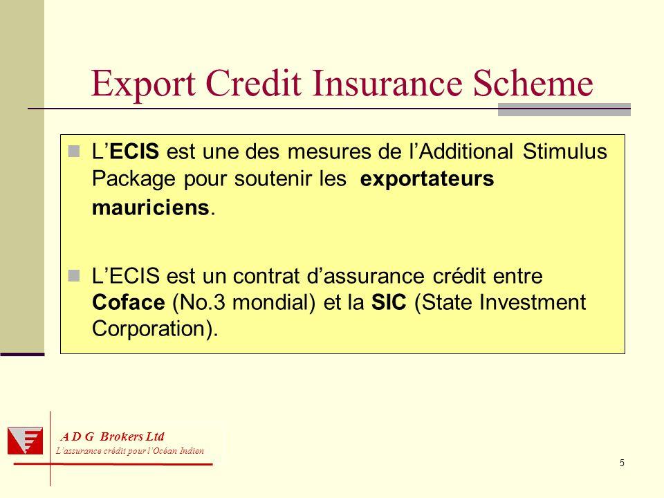 5 A D G Brokers Ltd Lassurance crédit pour lOcéan Indien Export Credit Insurance Scheme LECIS est une des mesures de lAdditional Stimulus Package pour