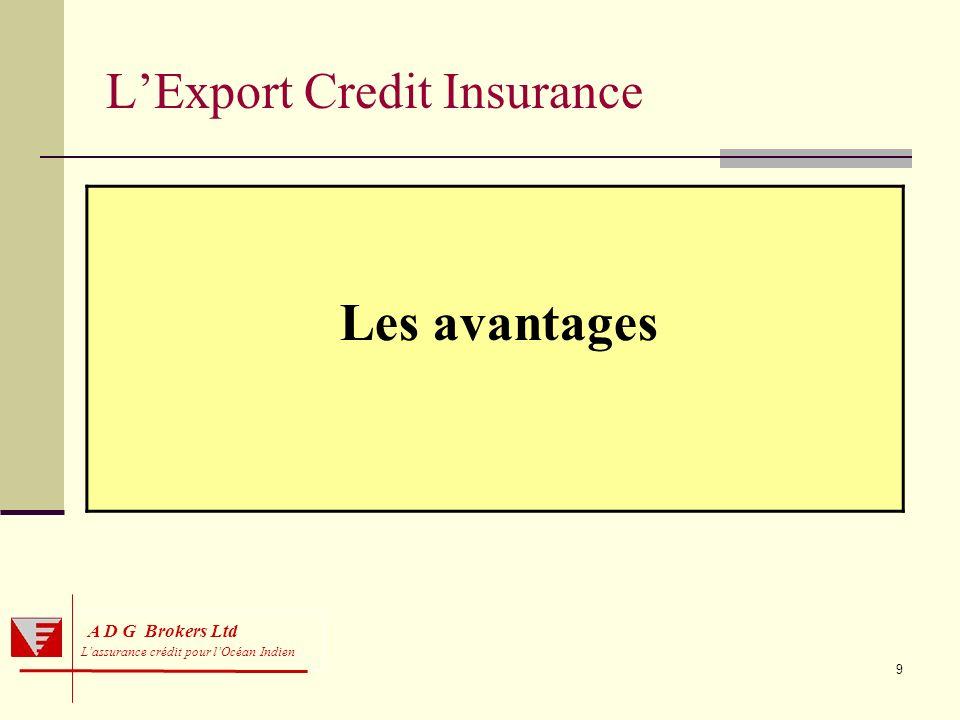 10 A D G Brokers Ltd Lassurance crédit pour lOcéan Indien LECIS: les avantages Lassureur crédit accorde une couverture à chaque débiteur ce qui équivaut à un montant de découvert client.