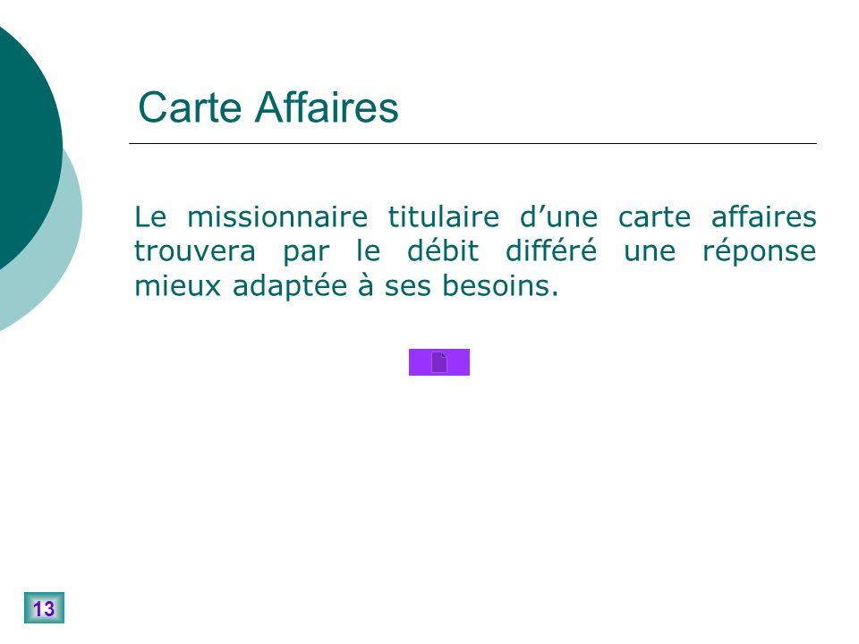 13 Carte Affaires Le missionnaire titulaire dune carte affaires trouvera par le débit différé une réponse mieux adaptée à ses besoins.