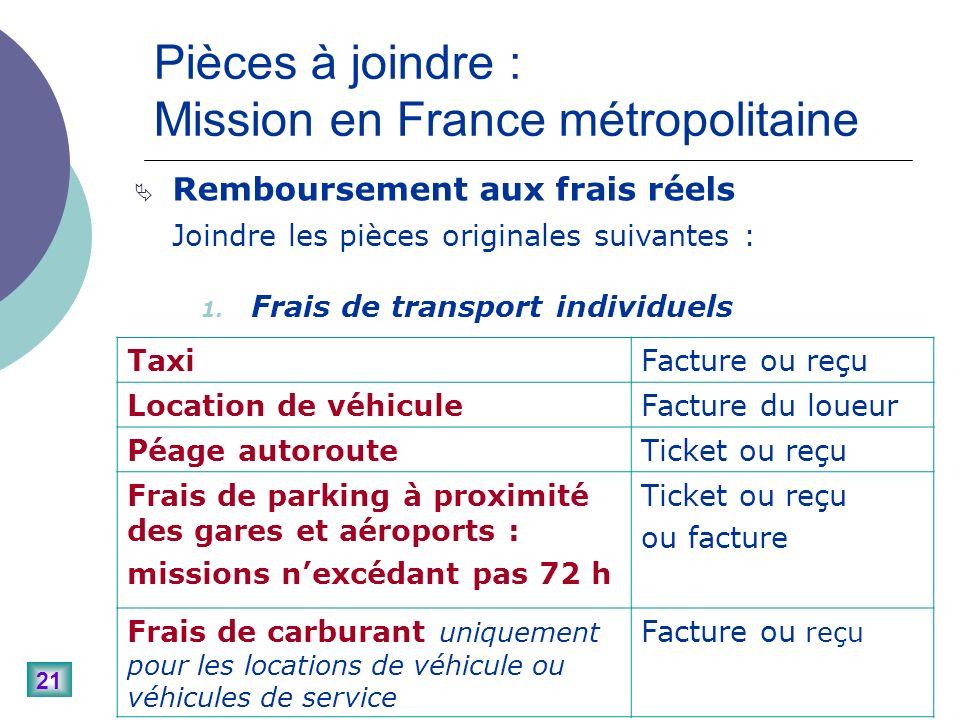 21 Pièces à joindre : Mission en France métropolitaine Remboursement aux frais réels Joindre les pièces originales suivantes : 1.