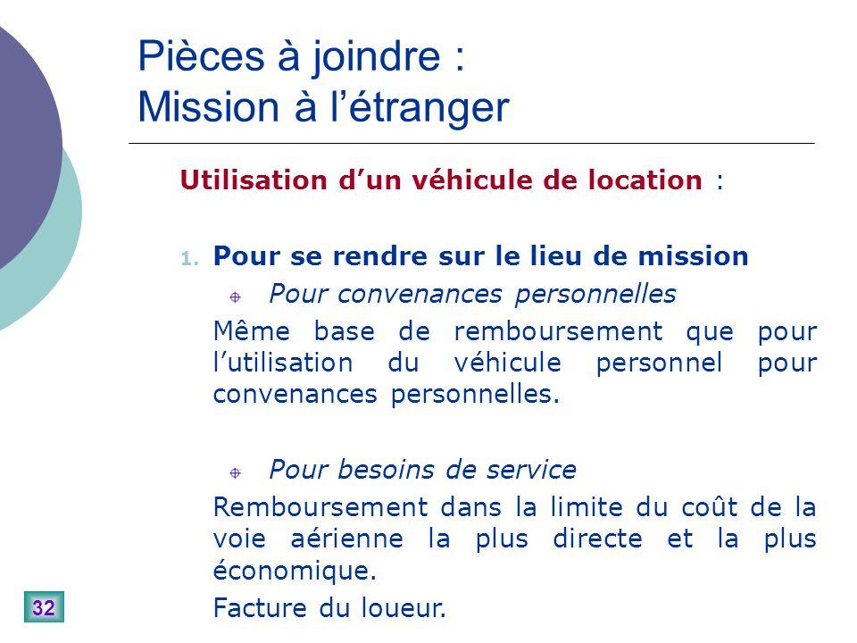 32 Pièces à joindre : Mission à létranger Utilisation dun véhicule de location : 1.