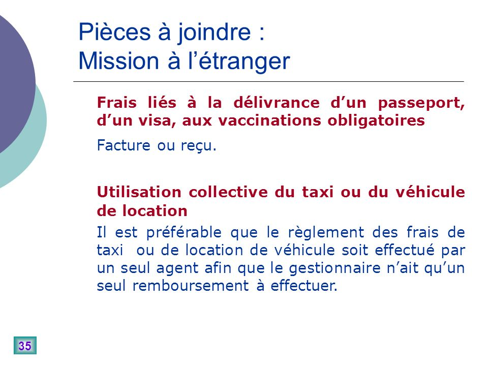 35 Pièces à joindre : Mission à létranger Frais liés à la délivrance dun passeport, dun visa, aux vaccinations obligatoires Facture ou reçu.
