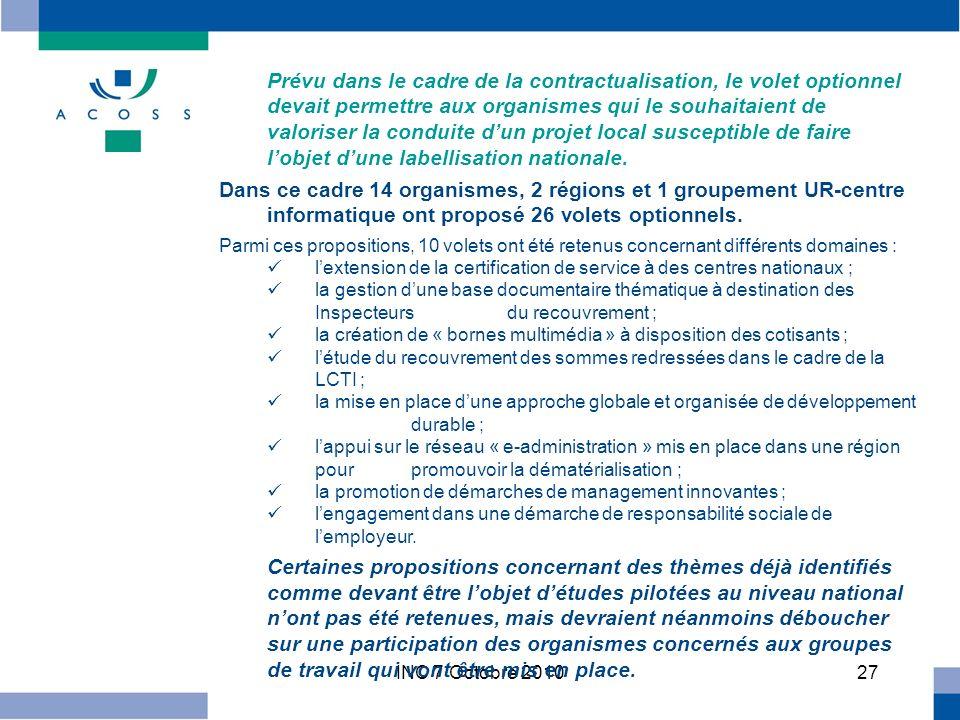 INC 7 Octobre 201027 Prévu dans le cadre de la contractualisation, le volet optionnel devait permettre aux organismes qui le souhaitaient de valoriser la conduite dun projet local susceptible de faire lobjet dune labellisation nationale.