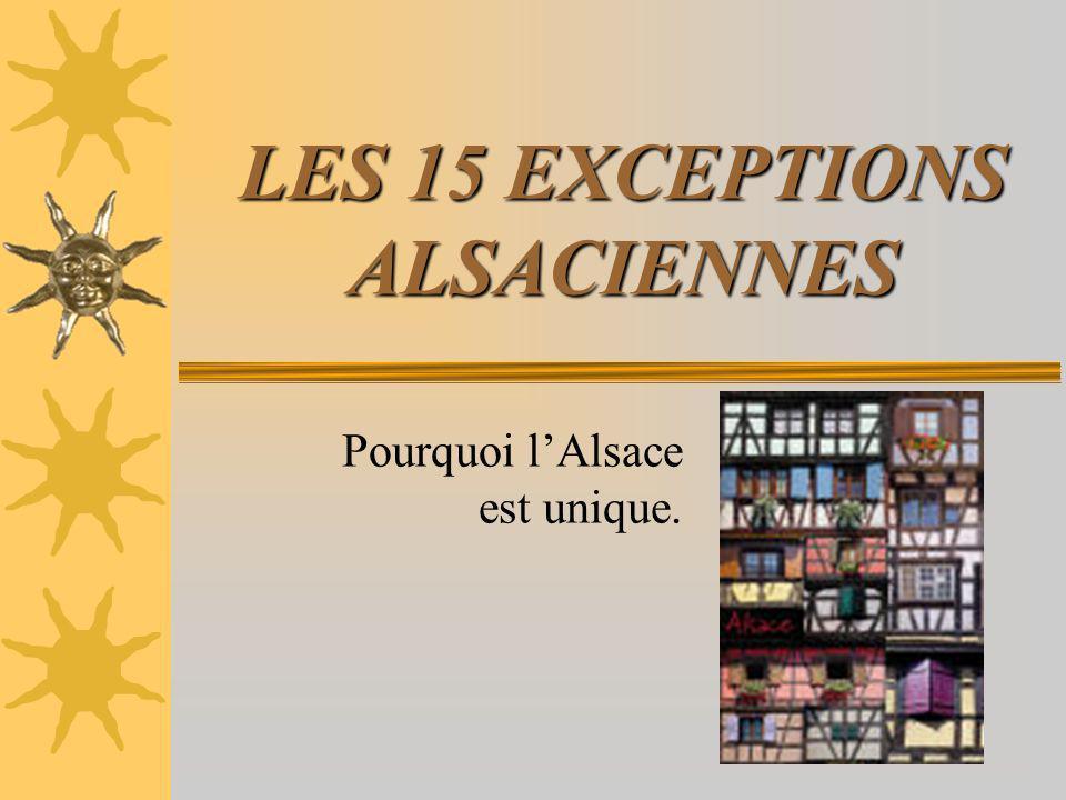 LES 15 EXCEPTIONS ALSACIENNES Pourquoi lAlsace est unique.