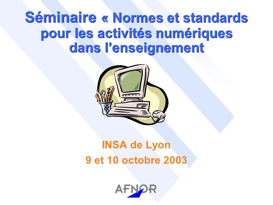 Séminaire « Normes et standards pour les activités numériques dans lenseignement INSA de Lyon 9 et 10 octobre 2003