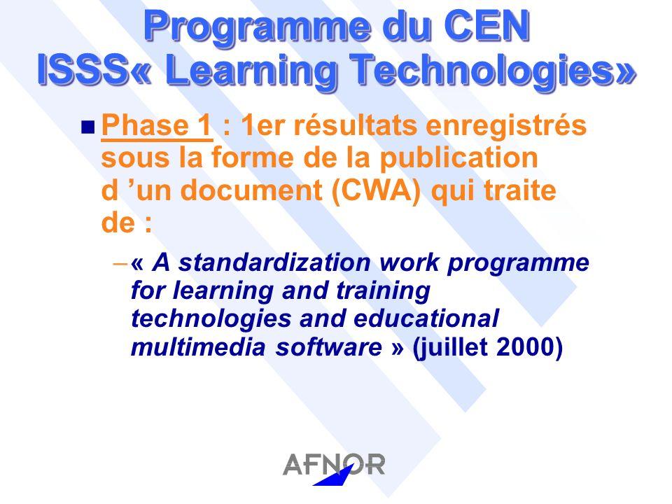 Programme du CEN ISSS« Learning Technologies» n Phase 1 : 1er résultats enregistrés sous la forme de la publication d un document (CWA) qui traite de : –« A standardization work programme for learning and training technologies and educational multimedia software » (juillet 2000)