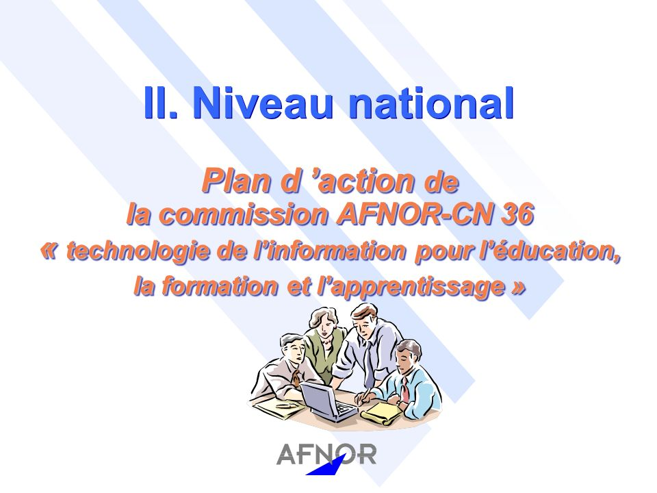 Plan d action de la commission AFNOR-CN 36 « technologie de linformation pour léducation, la formation et lapprentissage » II.