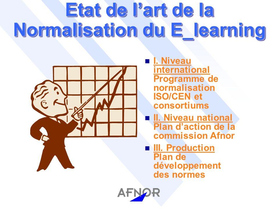 Intérêts à participer à la CN n Organisation d un pôle d expertise français dans le domaine E-learning n Synthèse actualisée sur le contenu des normes et standards en cours de développement n Participation active à l élaboration de spécifications normatives à l ISO et au CEN n Suivi des projets et des standards (IEEE, AICC, Prometeus…)