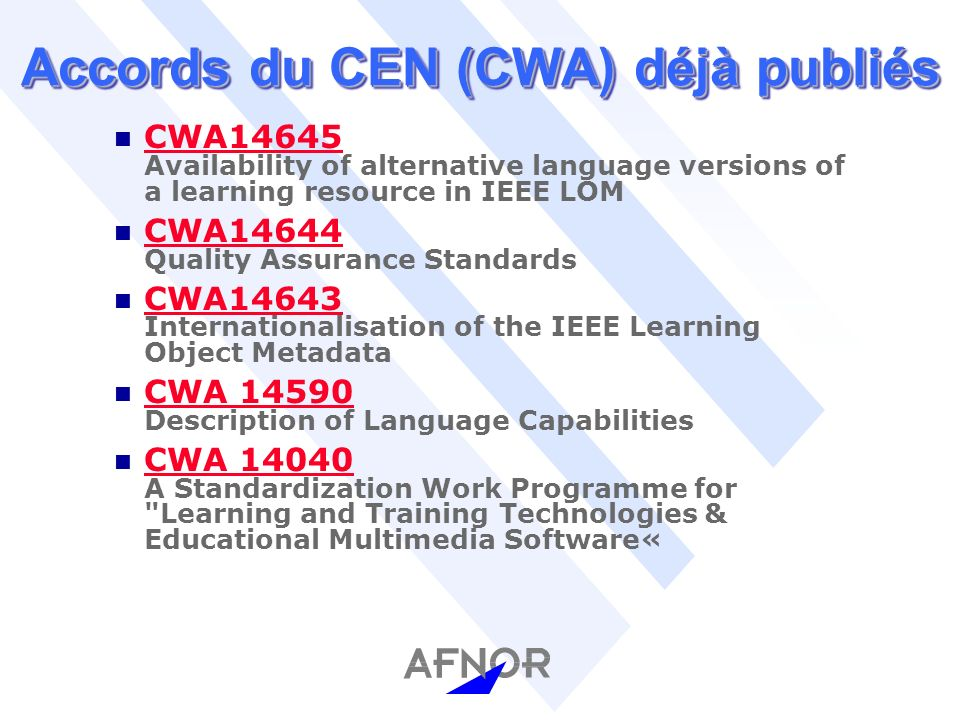 Accords du CEN (CWA) déjà publiés n CWA14645 Availability of alternative language versions of a learning resource in IEEE LOM CWA14645 n CWA14644 Qual