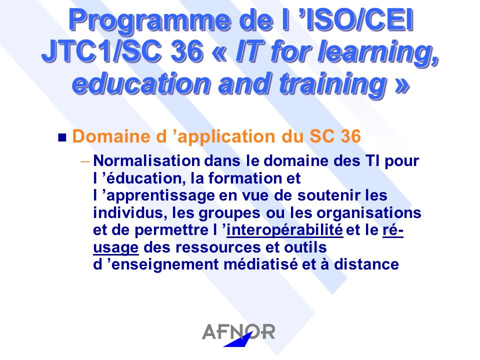 Programme du CEN ISSS« Learning Technologies» (suite) n La phase 2 (suite) –Translation and localization of LOM into other EC languages –description of language capabilities –report on the feasability of standardized educational copyright licence conditions –guidelines for the production of learning technology resources and a work programme on quality assurance standards