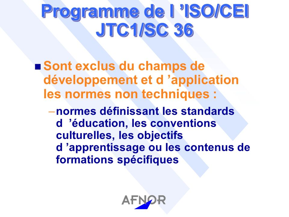 Programme du CEN ISSS« Learning Technologies» (suite) n La phase 2 (suite) –a central repository and taxonomies and vocabularies relevant to a European learning society –web based central repository (portal) to e-learning standards –other public relation related activities
