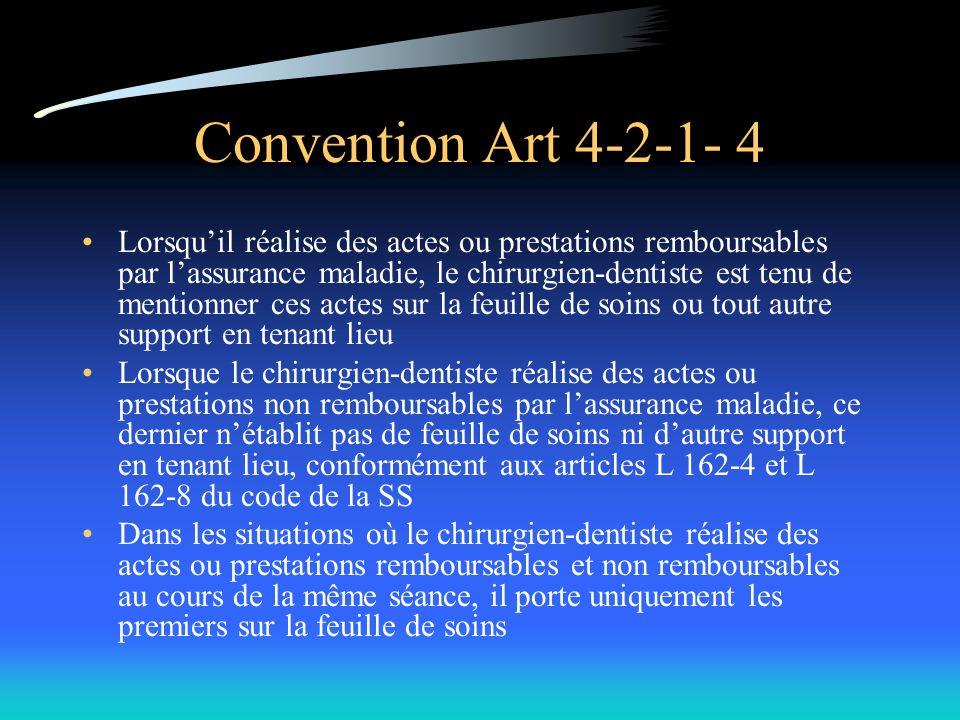 Convention Art 4-2-1- 4 Lorsquil réalise des actes ou prestations remboursables par lassurance maladie, le chirurgien-dentiste est tenu de mentionner