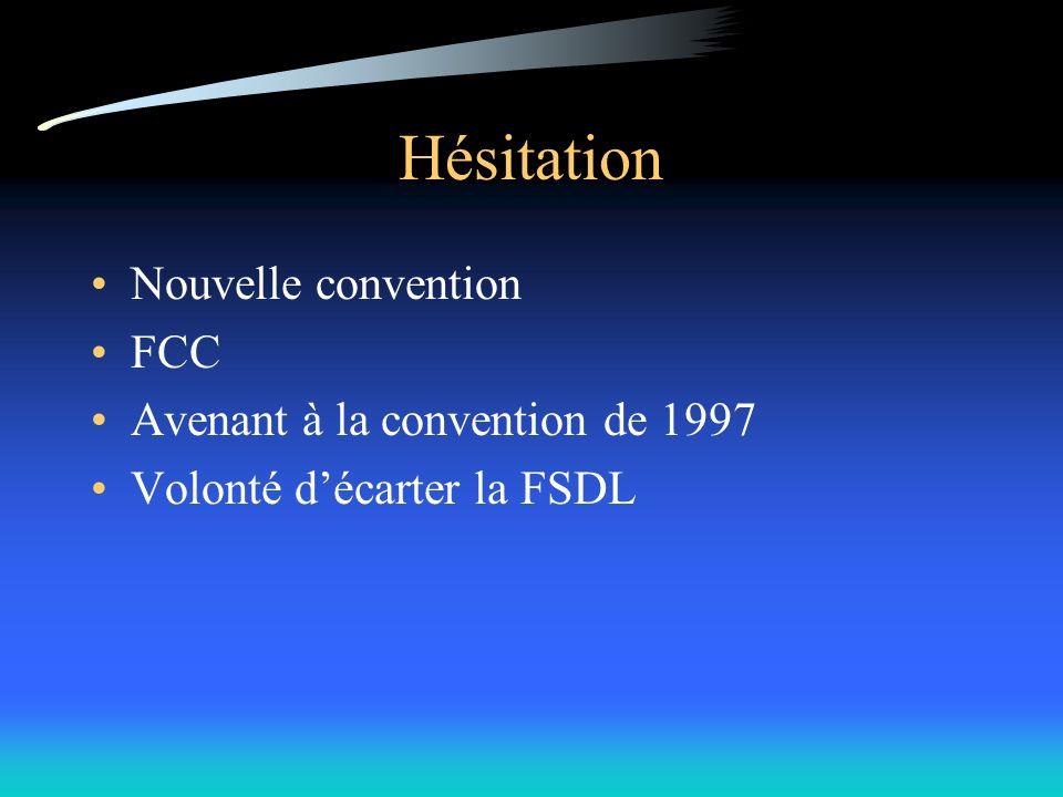 Hésitation Nouvelle convention FCC Avenant à la convention de 1997 Volonté décarter la FSDL