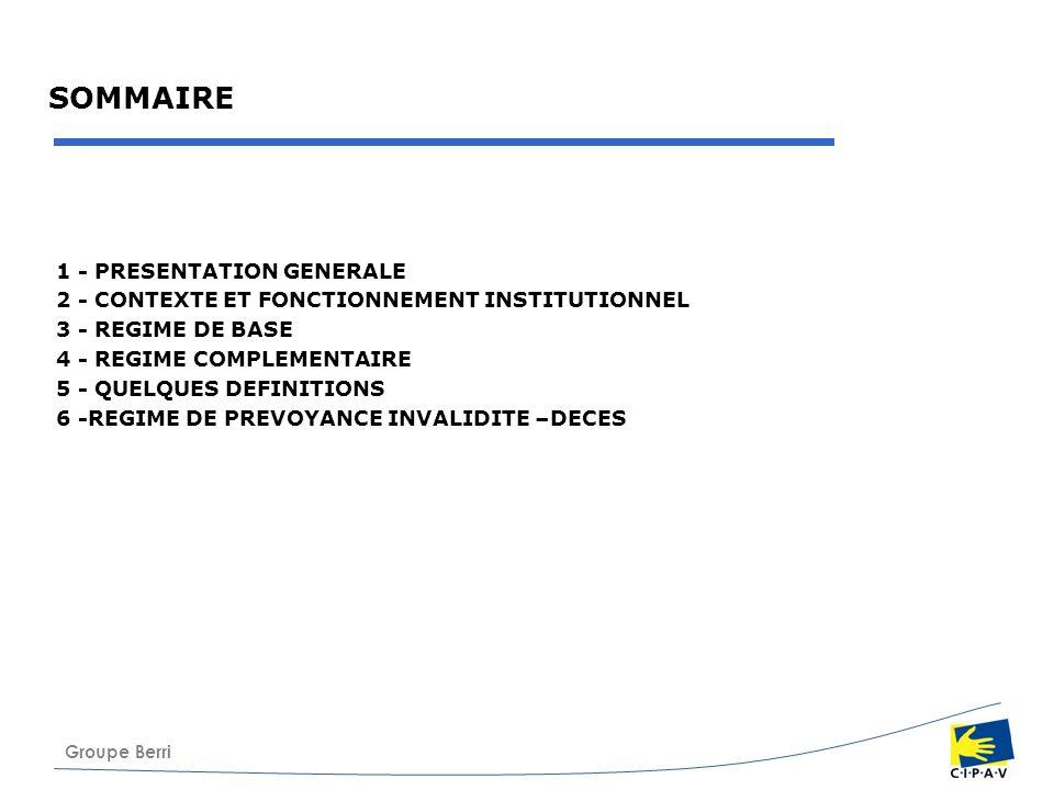 Groupe Berri SOMMAIRE 1 - PRESENTATION GENERALE 2 - CONTEXTE ET FONCTIONNEMENT INSTITUTIONNEL 3 - REGIME DE BASE 4 - REGIME COMPLEMENTAIRE 5 - QUELQUE