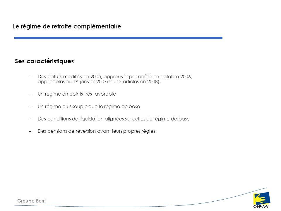 Groupe Berri Le régime de retraite complémentaire Ses caractéristiques –Des statuts modifiés en 2005, approuvés par arrêté en octobre 2006, applicable