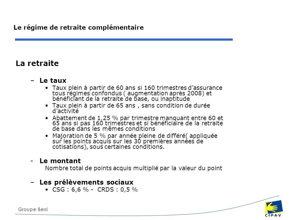 Groupe Berri Le régime de retraite complémentaire La retraite –Le taux Taux plein à partir de 60 ans si 160 trimestres dassurance tous régimes confond