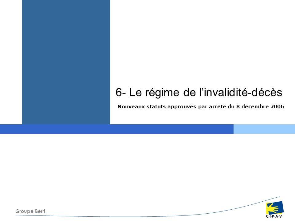 Groupe Berri Nouveaux statuts approuvés par arrêté du 8 décembre 2006 6- Le régime de linvalidité-décès