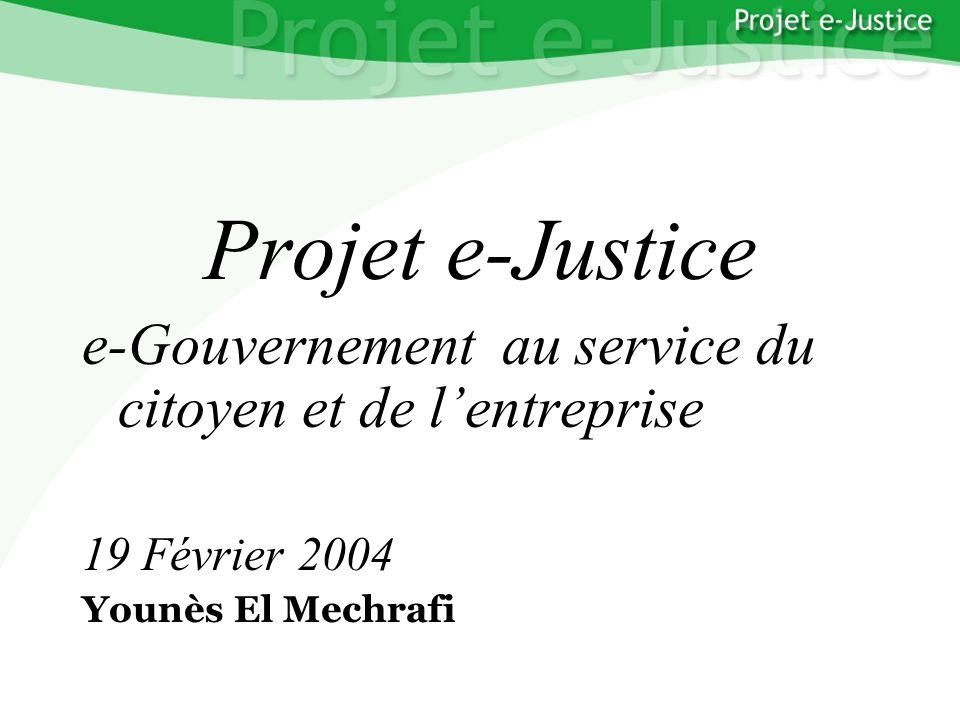 Projet e-JusticeYounès EL MECHRAFIPage n°1 Younès EL MECHRAFI Projet e-Justice e-Gouvernement au service du citoyen et de lentreprise 19 Février 2004 Younès El Mechrafi