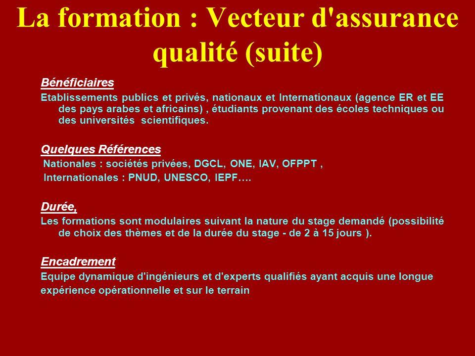 La formation : Vecteur d'assurance qualité (suite) Bénéficiaires Etablissements publics et privés, nationaux et Internationaux (agence ER et EE des pa