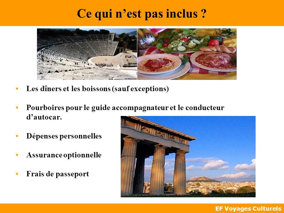 EF Voyages Culturels Ce qui nest pas inclus ? Les dîners et les boissons (sauf exceptions) Pourboires pour le guide accompagnateur et le conducteur da