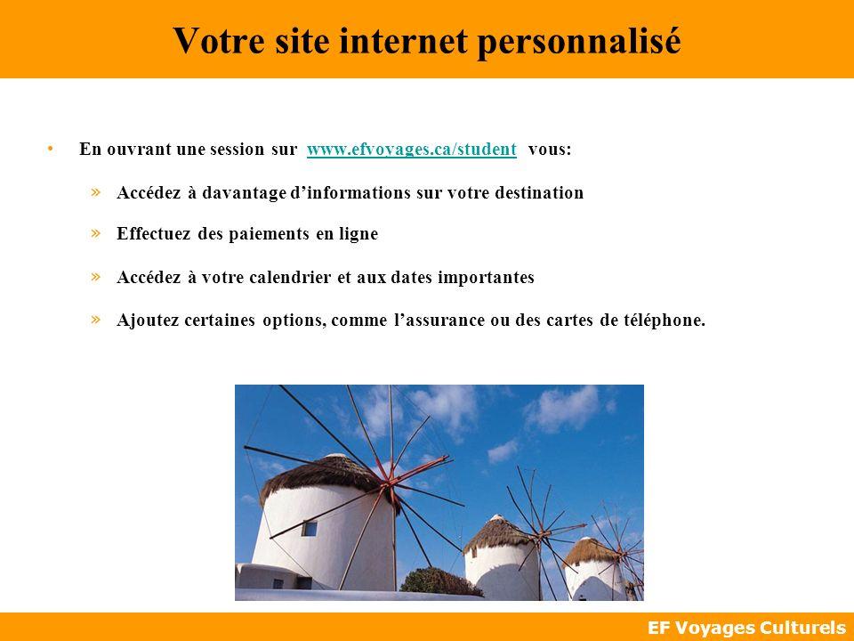 EF Voyages Culturels Votre site internet personnalisé En ouvrant une session sur www.efvoyages.ca/student vous:www.efvoyages.ca/student » Accédez à da