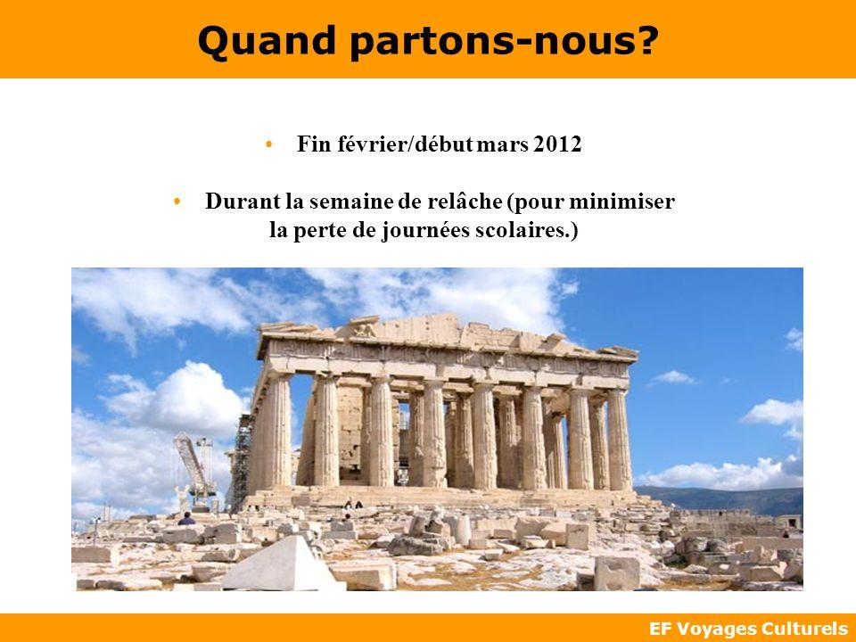 EF Voyages Culturels Quand partons-nous? Fin février/début mars 2012 Durant la semaine de relâche (pour minimiser la perte de journées scolaires.)