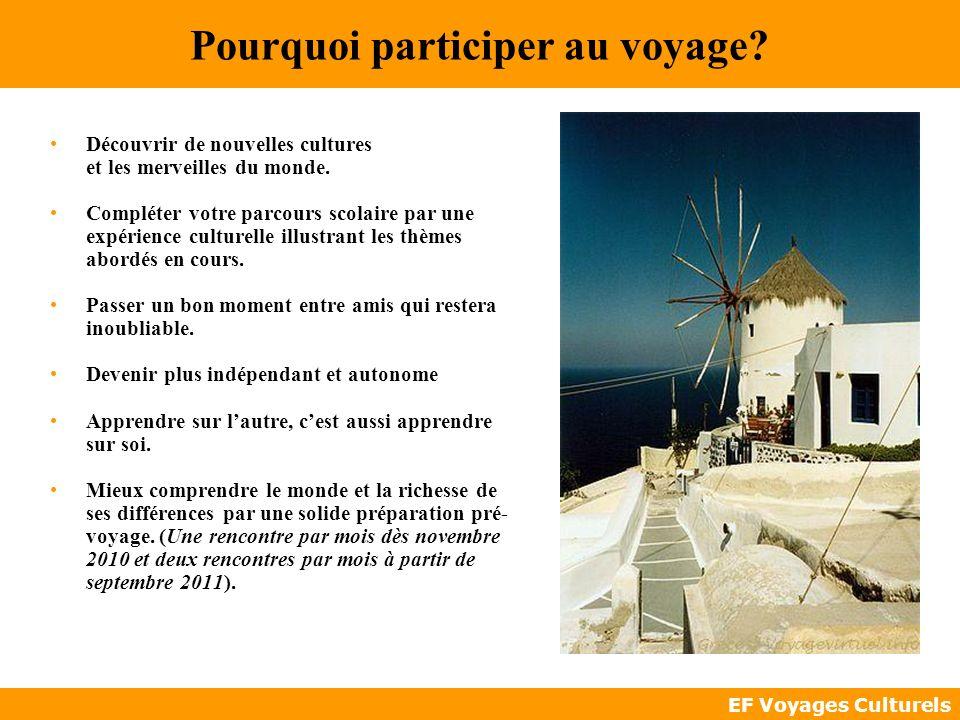 EF Voyages Culturels Pourquoi participer au voyage? Découvrir de nouvelles cultures et les merveilles du monde. Compléter votre parcours scolaire par