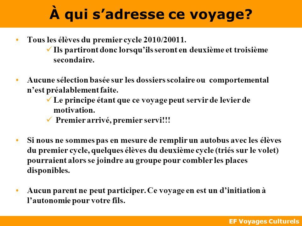 EF Voyages Culturels À qui sadresse ce voyage? Tous les élèves du premier cycle 2010/20011. Ils partiront donc lorsquils seront en deuxième et troisiè