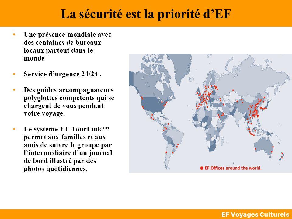 EF Voyages Culturels La sécurité est la priorité dEF Une présence mondiale avec des centaines de bureaux locaux partout dans le monde Service durgence