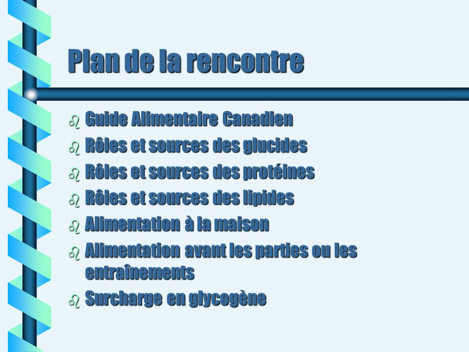 Plan de la rencontre b Guide Alimentaire Canadien b Rôles et sources des glucides b Rôles et sources des protéines b Rôles et sources des lipides b Al