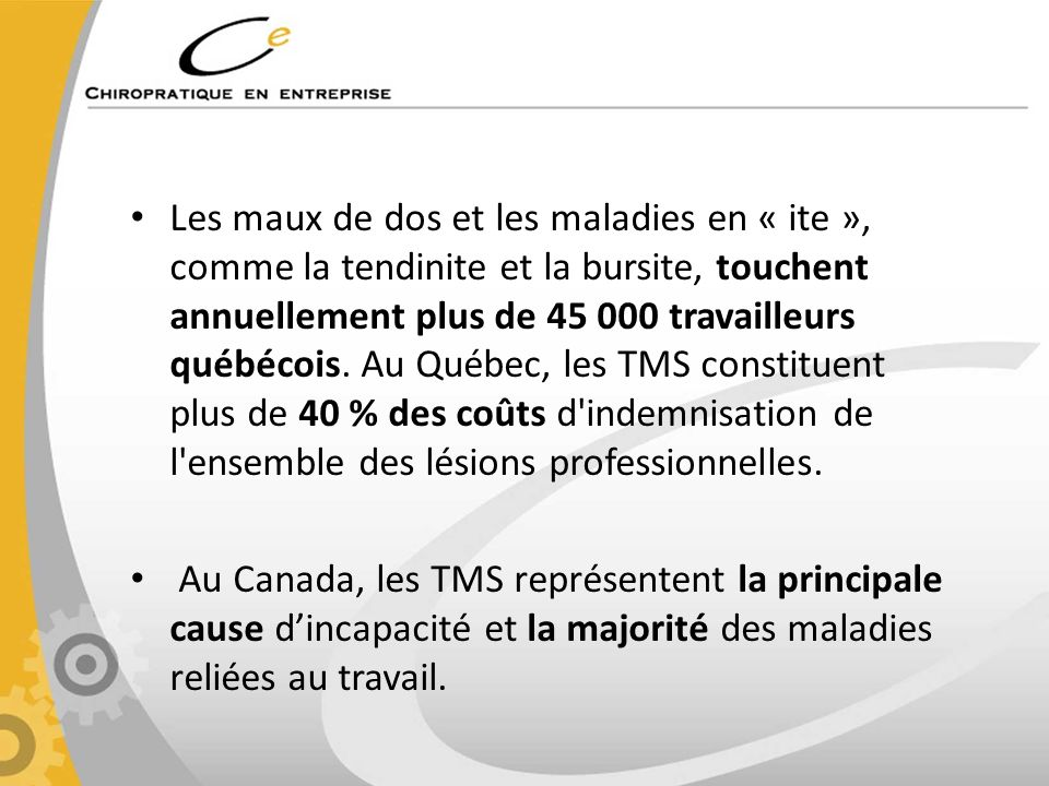 Les maux de dos et les maladies en « ite », comme la tendinite et la bursite, touchent annuellement plus de 45 000 travailleurs québécois. Au Québec,