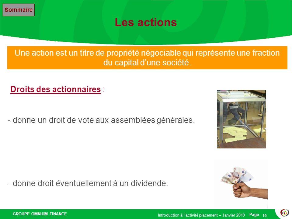 GROUPE OMNIUM FINANCE Introduction à lactivité placement – Janvier 2010 Page 15 Les actions Sommaire Une action est un titre de propriété négociable q