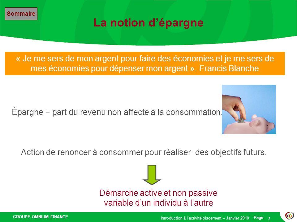 GROUPE OMNIUM FINANCE Introduction à lactivité placement – Janvier 2010 Page 8 Les français plutôt fourmis Le taux dépargne des français sest stabilisé depuis 10 ans autour de 15% Un des taux les plus élevés dEurope.
